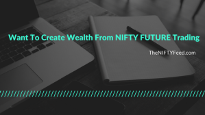 Want To Create Wealth From NIFTY FUTURE Trading